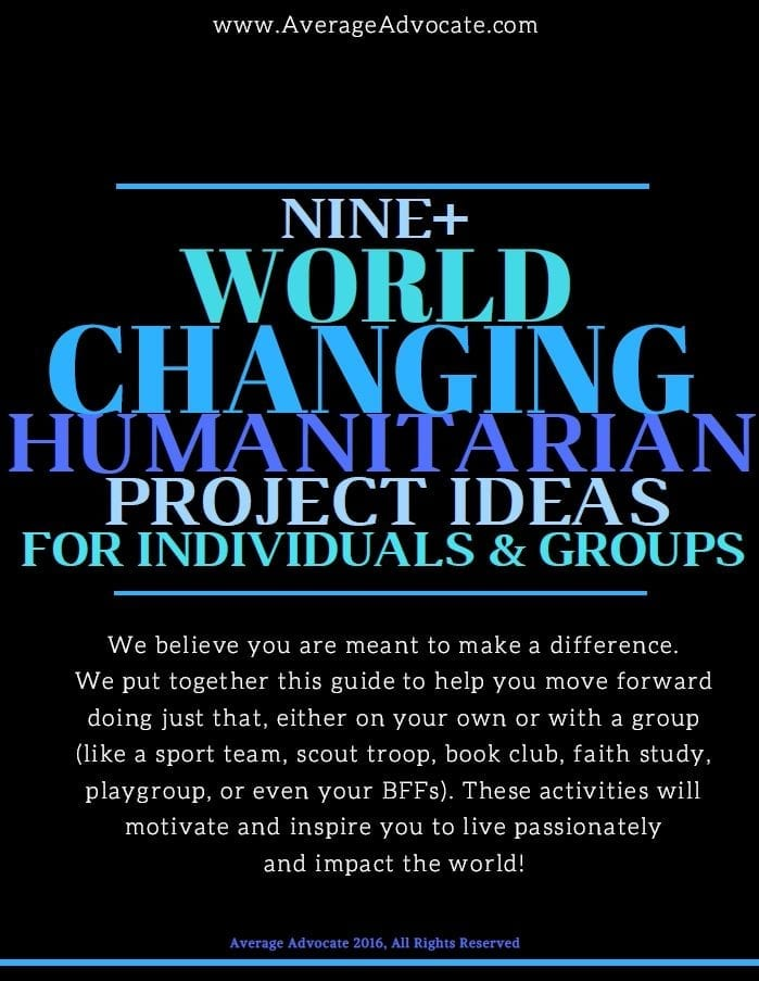An #AverageAdvocate guide for a list of world-changing humanitarian projects