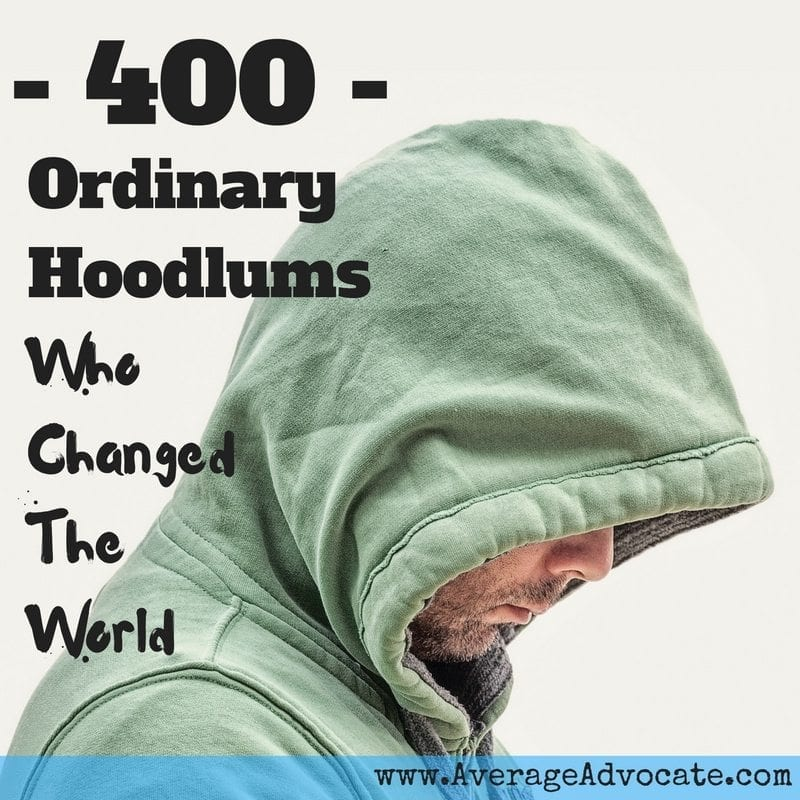 400 Ordinary Hoodlums who changed the world by www.AverageAdvocate.com