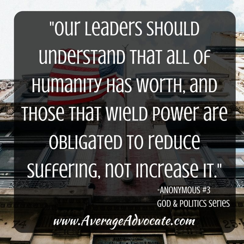 For God and Politics Series on www.AverageAdvocate.com Leaders should reduce suffering