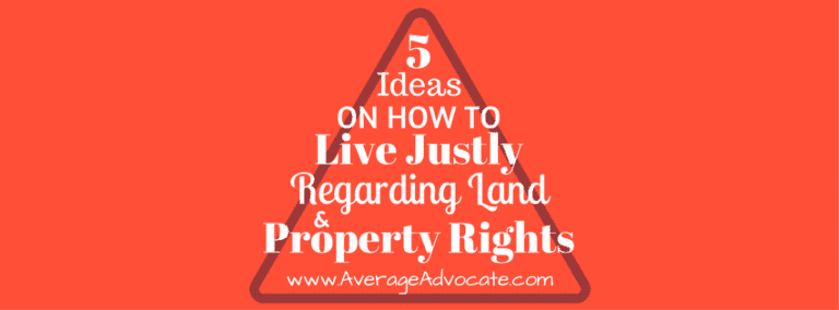 Five Ideas on How to Live Justly Regarding Land & Property Rights