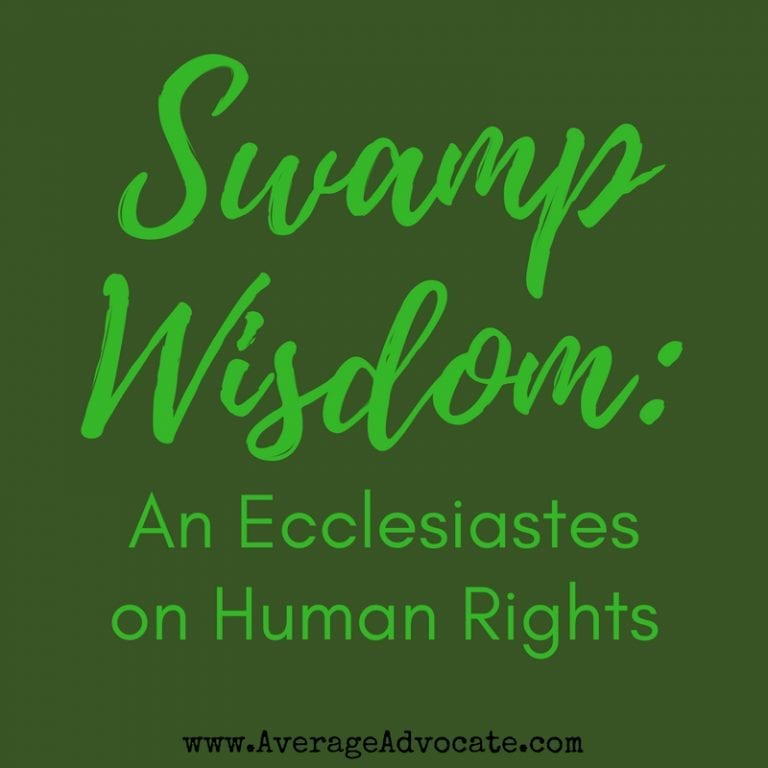 Swamp Wisdom: An Ecclesiastes on Human Rights