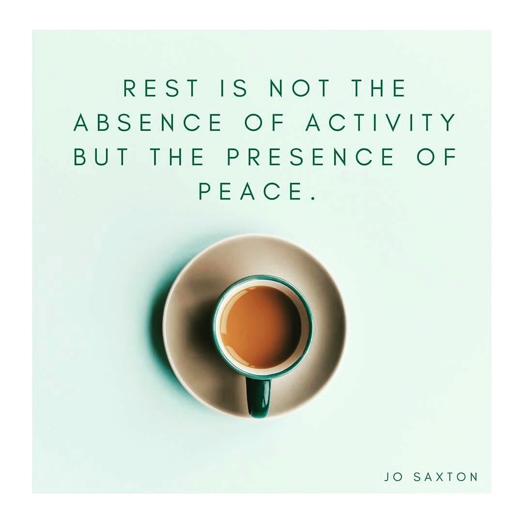 "Jo Saxton ""Rest is not the absence of activity but the presence of peace"""