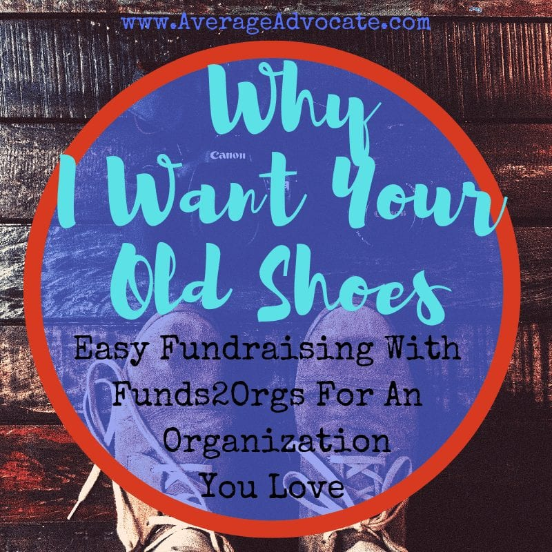 Why I Want Your Old Shoes: Easy Fundraising With Funds2Orgs For An Organization You Love