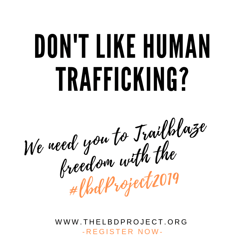 Don't Like Human Trafficking? We need you to trailblaze freedom with the LBD.Project 2019 Register Now