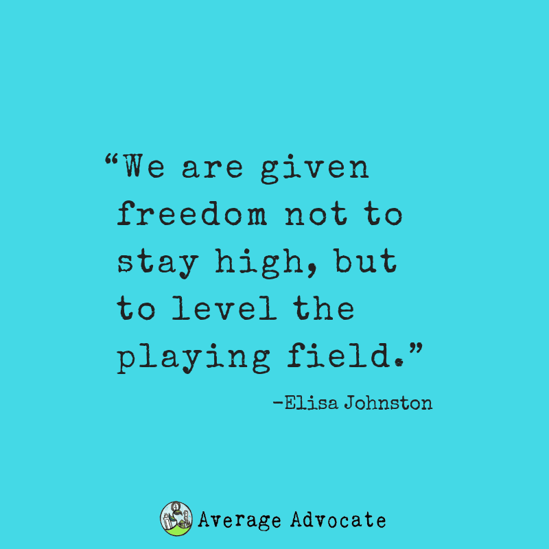 We are given freedom not to stay high, but to level the playing field. Quote.