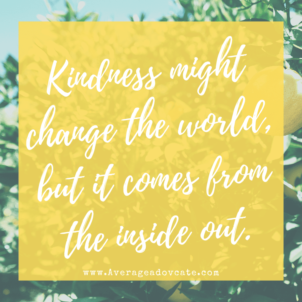 Kindness changes the world but it comes from the inside out. #KindnessQuest AverageAdvocate