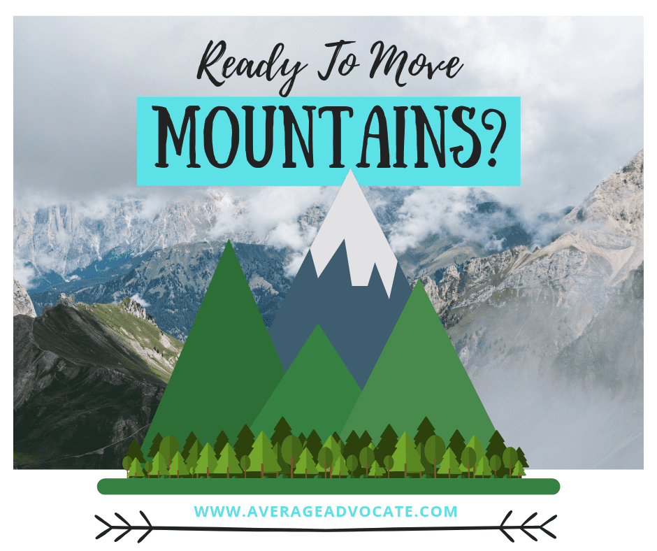 Image of mountains and ready to move mountains from Average Advocate