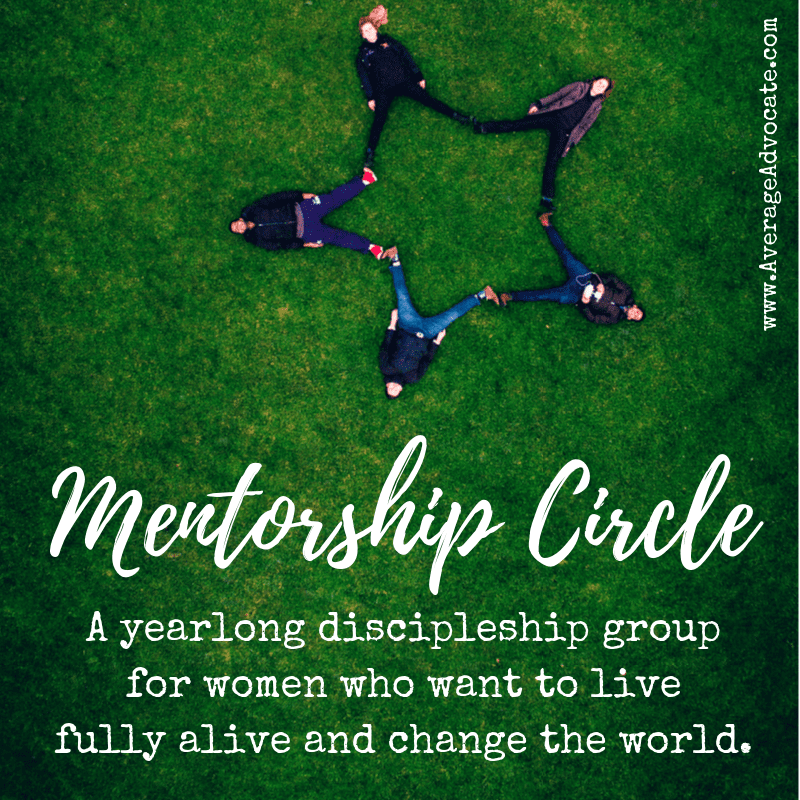 Mentorship Circle: A yearlong discipleship group for women who want to live fully alive and change the world.