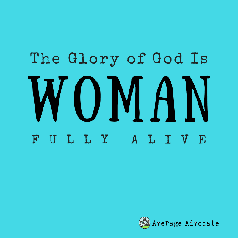 The Glory of God is Man fully alive saint irenaeus The glory of God is women fully alive
