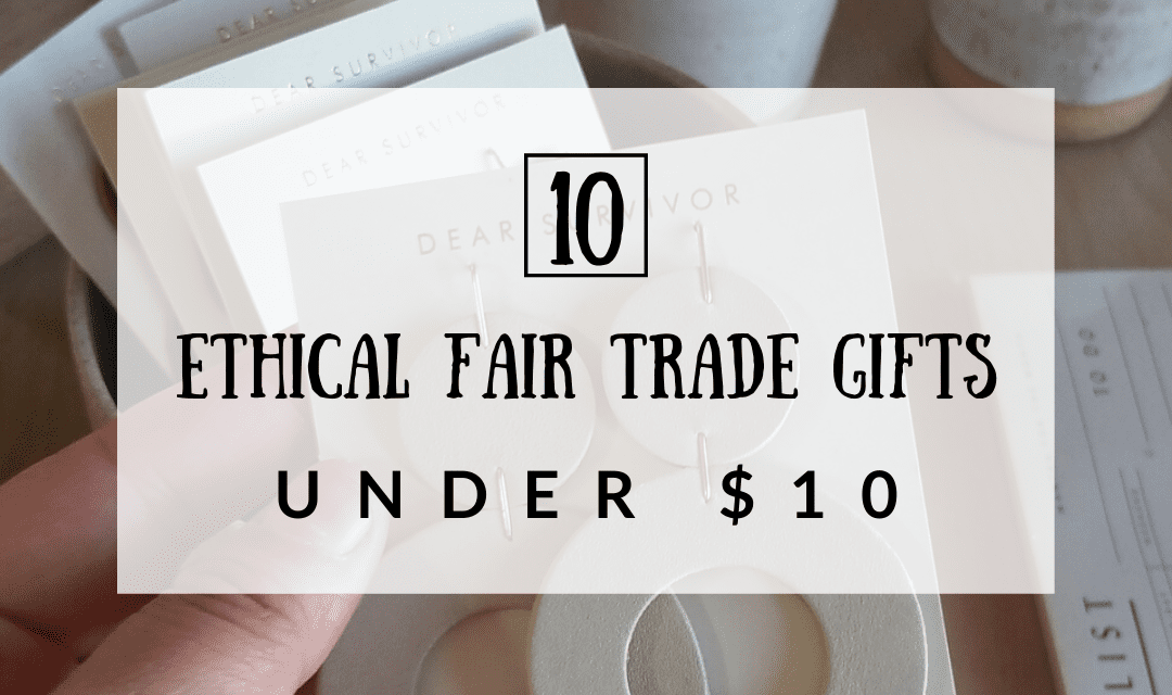 10 Ethical Fair Trade Gifts Under $10