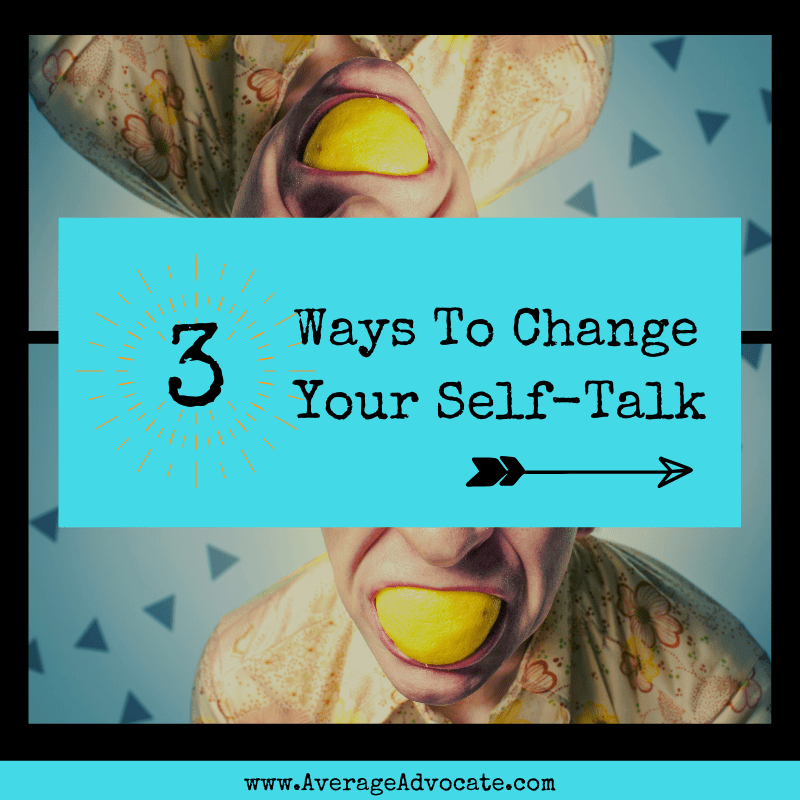 Three Ways to Change Your Self-Talk to positive