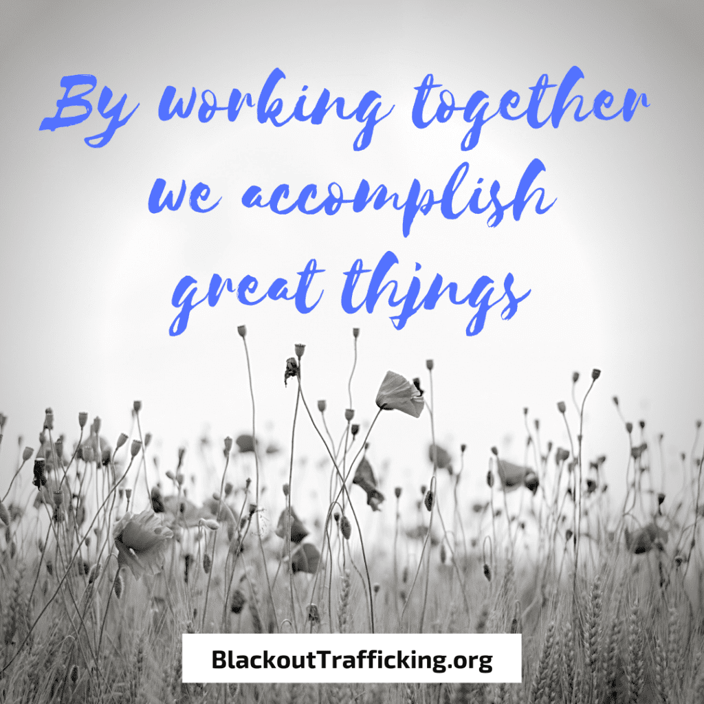 By working together we accomplish great things . Blackout Trafficking