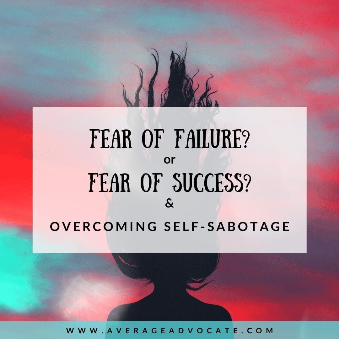 Which Do You Fear? Failure Or Success? (and overcoming Self-SABOTAGE)