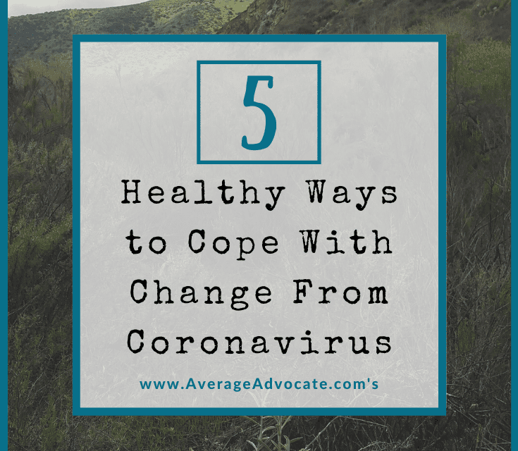 Five Healthy Ways To Cope With Change From The Coronavirus
