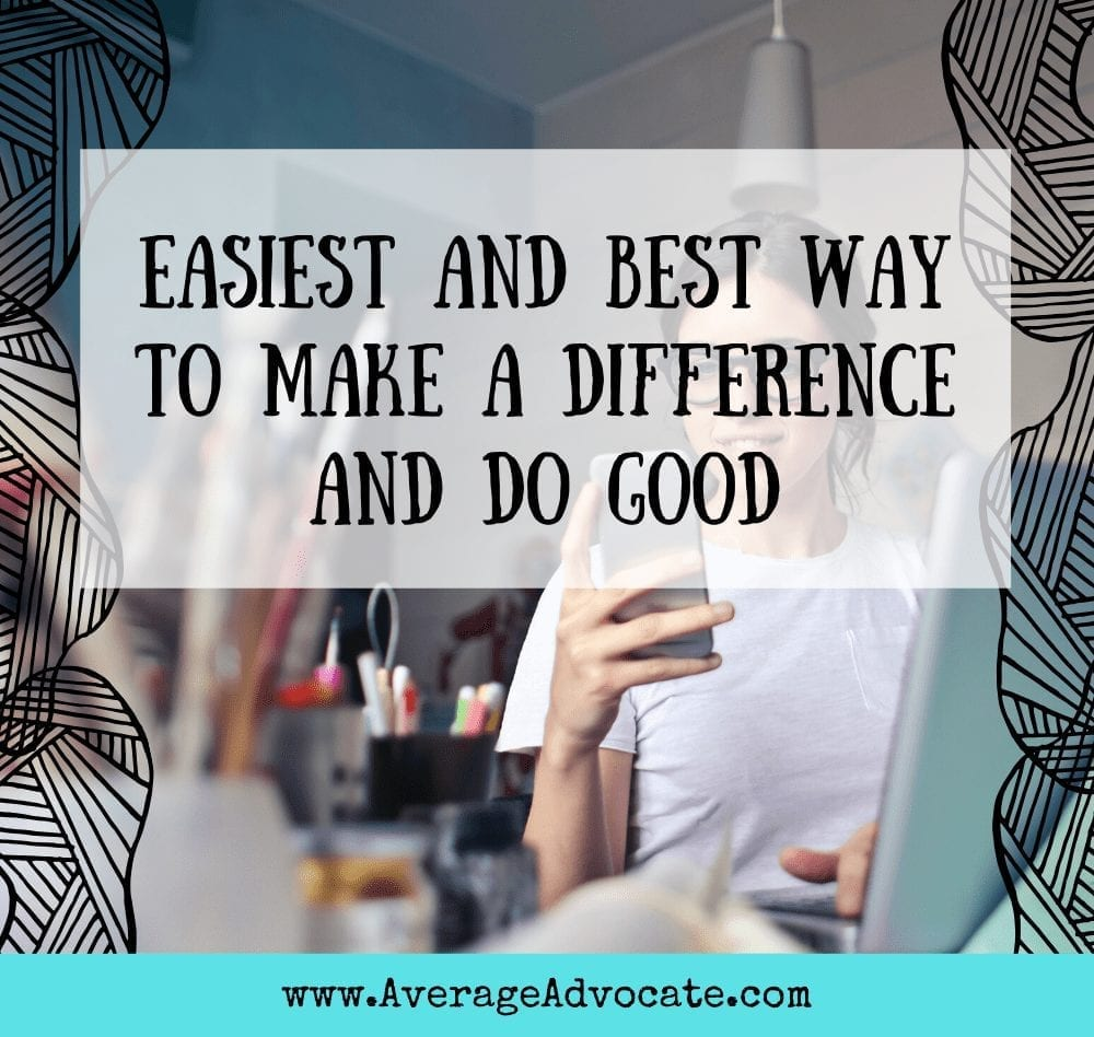 Easiest and Best Way To Make A Difference and Do Good