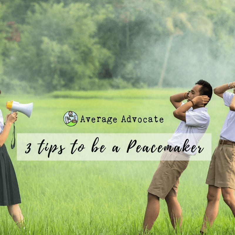 3 Tips to Be a Peacemaker