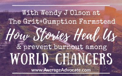 How Stories Heal Us and Prevent Burnout for World Changers
