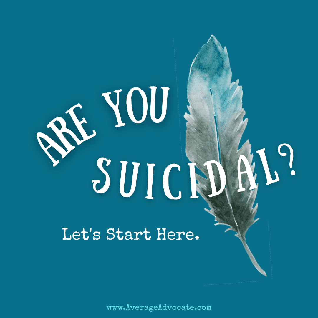 If you or someone you know is suicidal start here